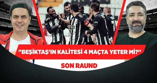 Ali Ece ve Serdar Ali Çelikler: Beşiktaş'ın kalitesi kalan 4 maçta yeter mi?