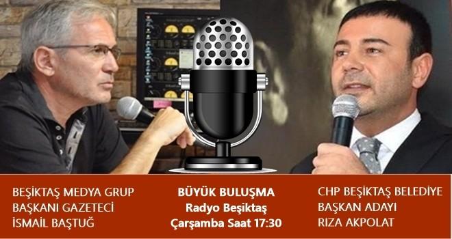 CHP Beşiktaş Belediye Başkan Adayı Rıza Akpolat Çarşamba 17:30'da Radyo Beşiktaş'ta
