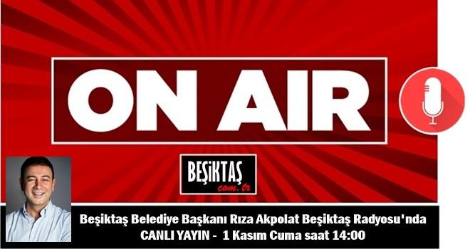 Beşiktaş Belediye Başkanı Rıza Akpolat Beşiktaş Radyosu'nda Beşiktaşlılar ile buluşuyor. Canlı yayın 1 Kasım Cuma  - Saat 14:00