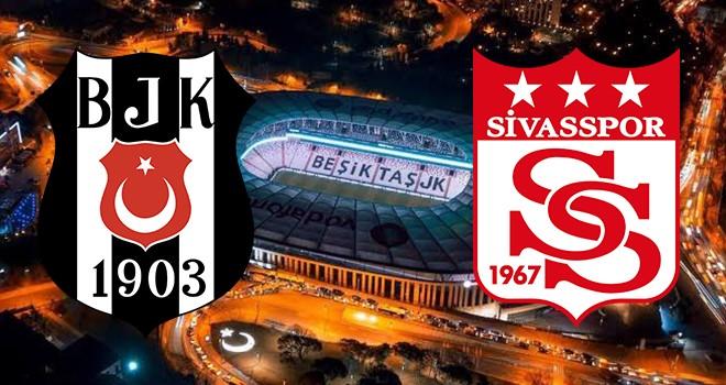 Beşiktaş - Sivasspor karşı karşıya