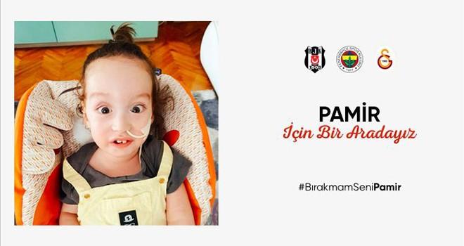 Beşiktaş, Fenerbahçe ve Galatasaray Pamir Bebek için tek yürek oldu