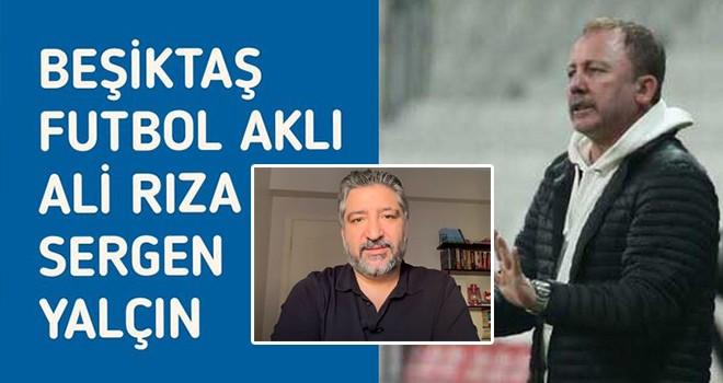 Serdar Sarıdağ: Beşiktaş futbol aklı Ali Rıza Sergen Yalçın