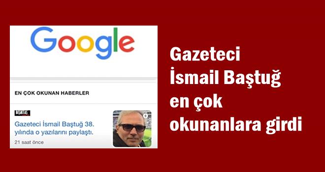 Gazeteci İsmail Baştuğ Google'da en çok okunanlar arasında