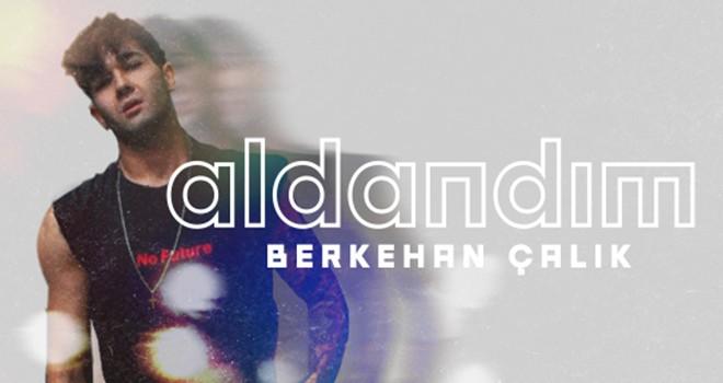 R&B Sanatçısı Berkehan Çalık'tan yeni tekli Aldandım