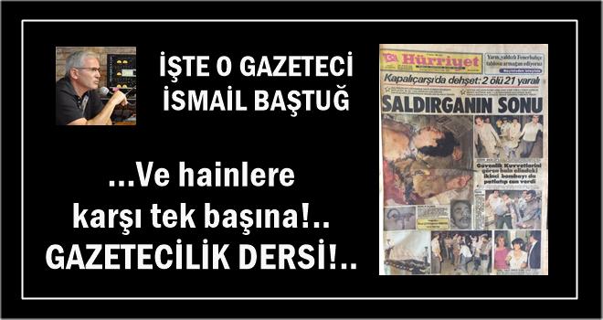 İşte Gazeteci İsmail Baştuğ'un ses getiren yazıları belgeli haberleri ve o haber ödüllü paylaşımı
