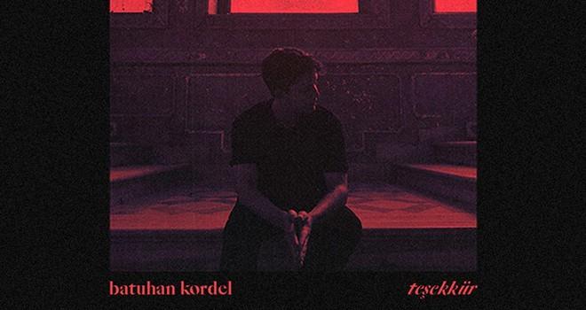 Batuhan Kordel'den yeni şarkı Teşekkür