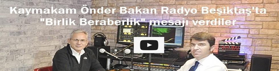 Kaymakam Önder Bakan Radyo Beşiktaş'ta birlik ve beraberlik mesajı verdi
