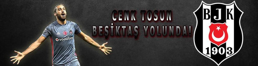 Cenk Tosun Beşiktaş yolunda