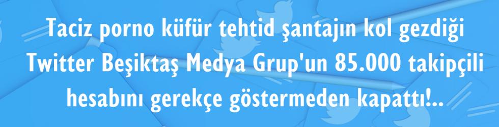 Rezalet! Tacizciler küfürbazlar Twitterda, Beşiktaş Medya Grup hatta belediye başkanının hesabı sınırlanıyor askıya alınıyor